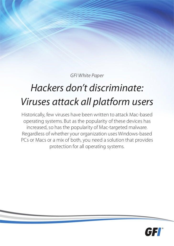 GFI White Paper   Hackers don't discriminate:Viruses attack all platform usersHistorically, few viruses have been written ...