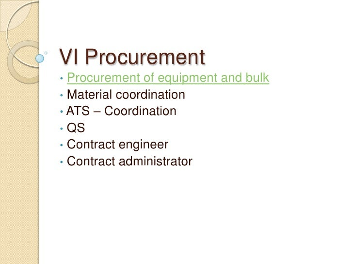 VI Procurement• Procurement of equipment and bulk• Material coordination• ATS – Coordination• QS• Contract engineer• Contr...