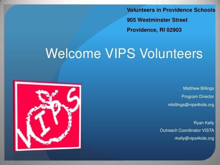 Volunteers in Providence Schools<br />905 Westminster Street<br />Providence, RI 02903<br />Welcome VIPS Volunteers<br />M...