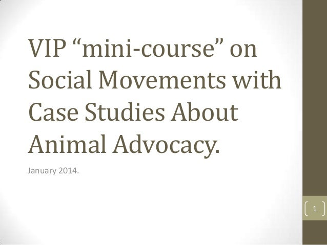 """VIP """"mini-course"""" on Social Movements with Case Studies About Animal Advocacy. January 2014.  1"""