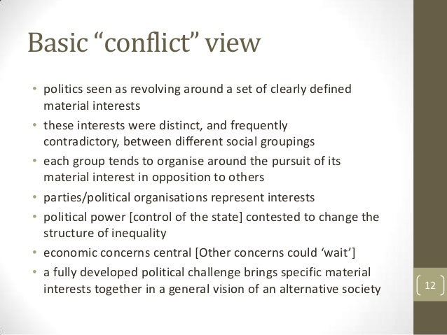 """Basic """"conflict"""" view • politics seen as revolving around a set of clearly defined material interests • these interests we..."""