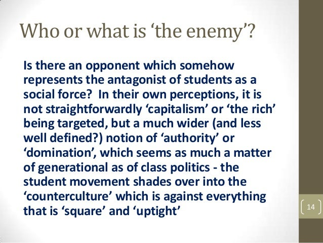Who or what is 'the enemy'? Is there an opponent which somehow represents the antagonist of students as a social force? In...