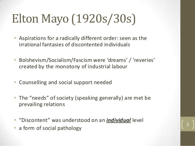 Elton Mayo (1920s/30s) • Aspirations for a radically different order: seen as the irrational fantasies of discontented ind...