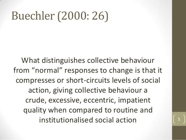 """Buechler (2000: 26)  What distinguishes collective behaviour from """"normal"""" responses to change is that it compresses or sh..."""