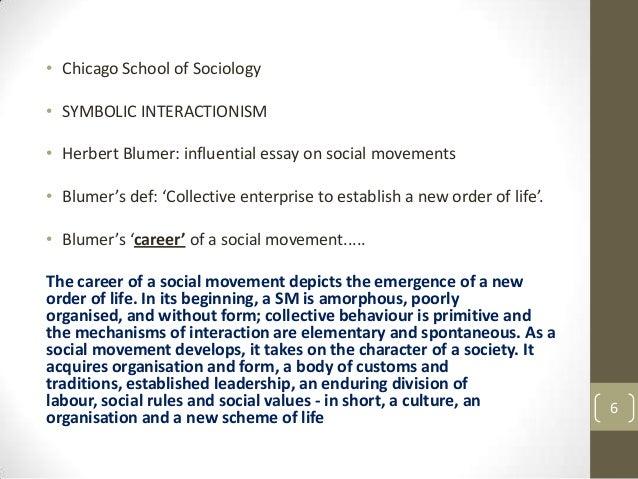 • Chicago School of Sociology • SYMBOLIC INTERACTIONISM  • Herbert Blumer: influential essay on social movements • Blumer'...