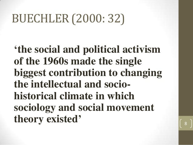 BUECHLER (2000: 32) 'the social and political activism of the 1960s made the single biggest contribution to changing the i...