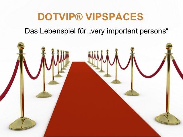 "DOTVIP® VIPSPACESDas Lebenspiel für ""very important persons"""