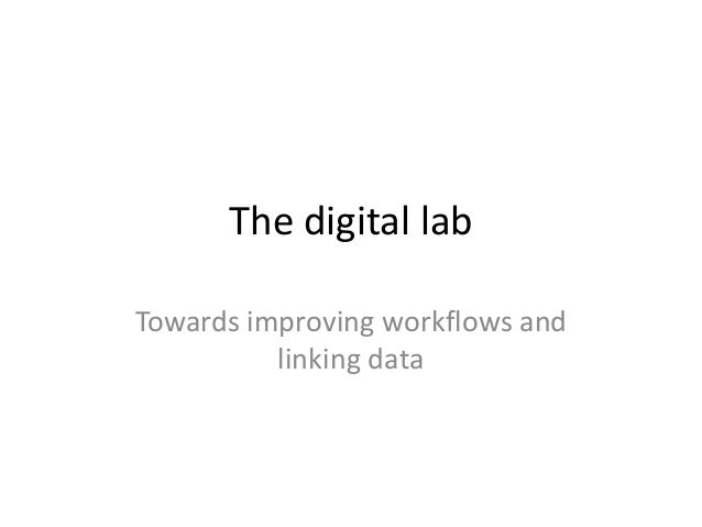 The digital labTowards improving workflows and          linking data