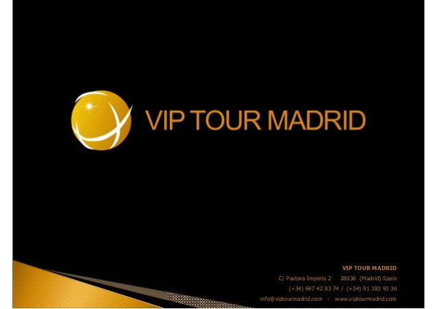 VIP TOUR MADRIDC/ Pastora Imperio 2 28036 (Madrid) Spain(+34) 647 42 83 74 / (+34) 91 383 93 36info@viptourmadrid.com - ww...