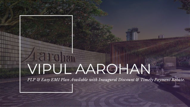 VIPUL AAROHAN PLP & Easy EMI Plan Available with Inaugural Discount & Timely Payment Rebate.