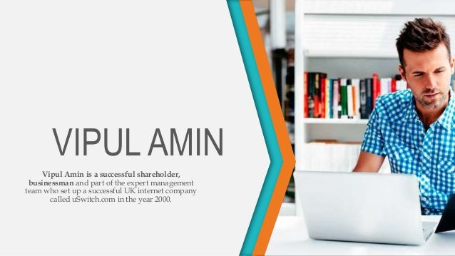 VIPUL AMIN Vipul Amin is a successful shareholder, businessman and part of the expert management team who set up a success...