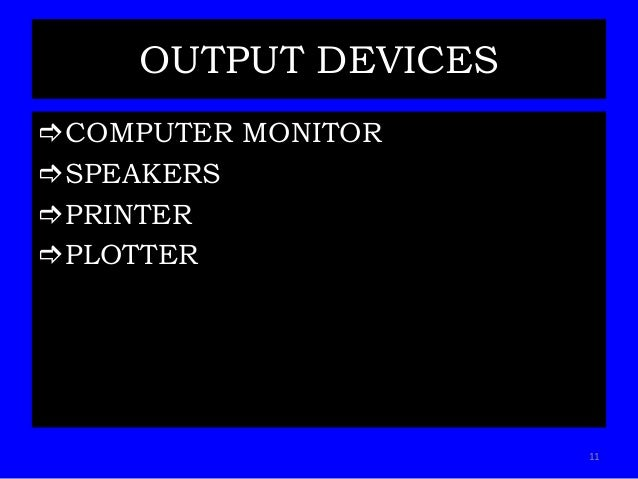 OUTPUT DEVICES COMPUTER MONITOR SPEAKERS PRINTER PLOTTER 11