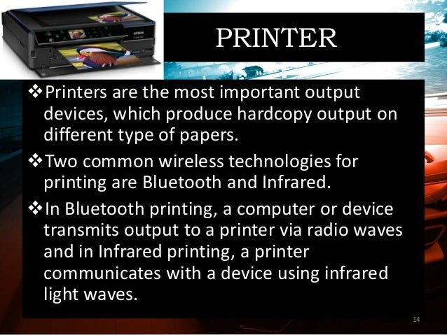 PRINTER Printers are the most important output devices, which produce hardcopy output on different type of papers. Two c...