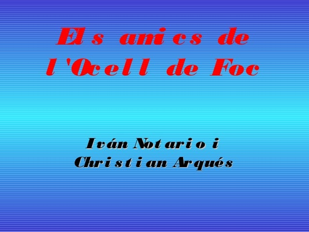 El s am c s de          il Oc el l de Foc   I v án Not ar i o i  Chr i s t i an Ar qués
