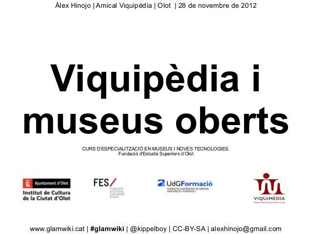 Àlex Hinojo | Amical Viquipèdia | Olot | 28 de novembre de 2012 Viquipèdia imuseus oberts  CURS D'ESPECIALITZACIÓ EN MUSEU...