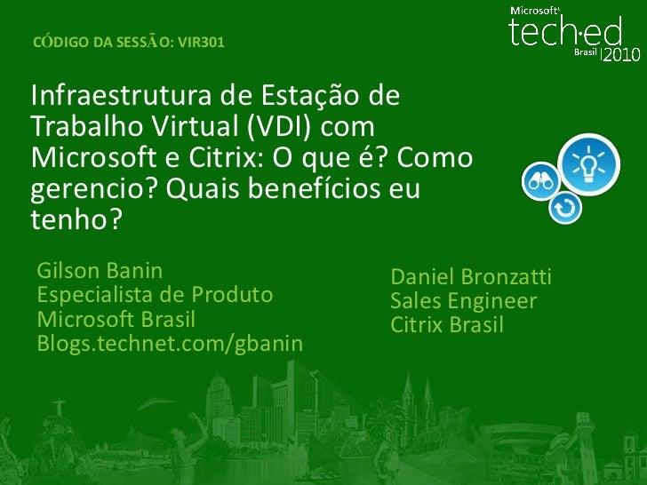 CÓDIGO DA SESSÃO:VIR301<br />Infraestrutura de Estação de Trabalho Virtual (VDI) com Microsoft e Citrix: O que é? Como ger...