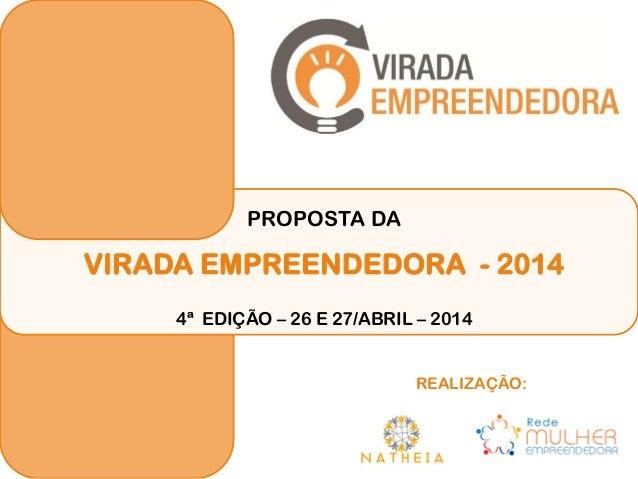 PROPOSTA DA  VIRADA EMPREENDEDORA - 2014 4ª EDIÇÃO – 26 E 27/ABRIL – 2014  REALIZAÇÃO: