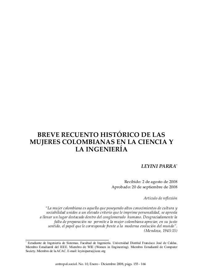 BREVE RECUENTO HISTÓRICO DE LAS MUJERES COLOMBIANAS EN LA CIENCIA Y LA INGENIERÍA LEYINI PARRA* Recibido: 2 de agosto de 2...