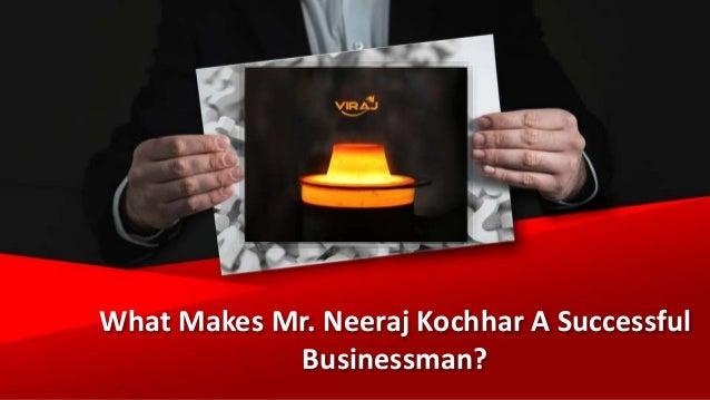 What Makes Mr. Neeraj Kochhar A Successful Businessman?
