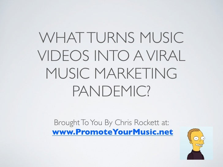 WHAT TURNS MUSICVIDEOS INTO A VIRAL MUSIC MARKETING    PANDEMIC? Brought To You By Chris Rockett at: www.PromoteYourMusic....