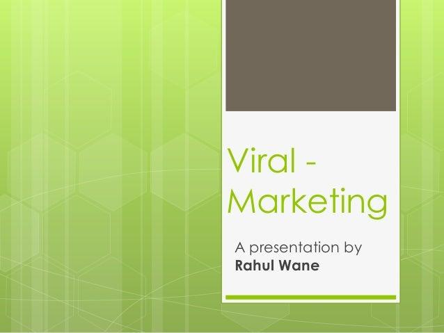 Viral Marketing A presentation by Rahul Wane