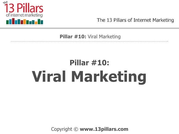Pillar #10: Viral Marketing Pillar #10:  Viral Marketing