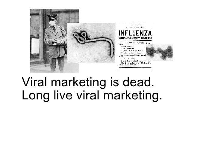 Viral marketing is dead. Long live viral marketing.