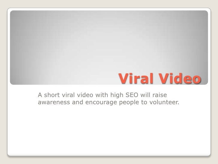 Viral Video<br />A short viral video with high SEO will raise awareness and encourage people to volunteer.<br />