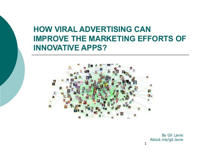 HOW VIRAL ADVERTISING CANIMPROVE THE MARKETING EFFORTS OFINNOVATIVE APPS?                                 By Gil Lavie    ...