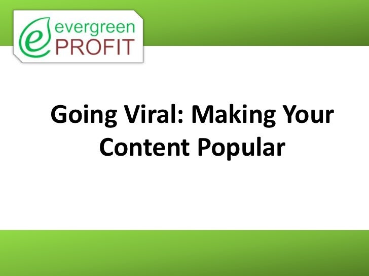 Going Viral: Making Your    Content Popular
