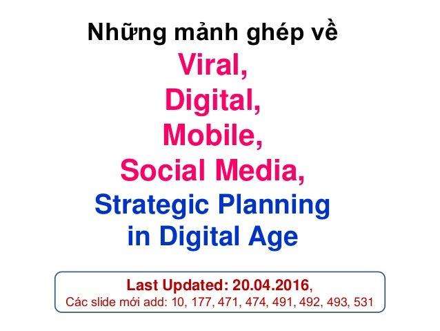 Những mảnh ghép về Viral, Digital, Mobile, Social Media, Strategic Planning in Digital Age Last Updated: 20.04.2016, Các s...