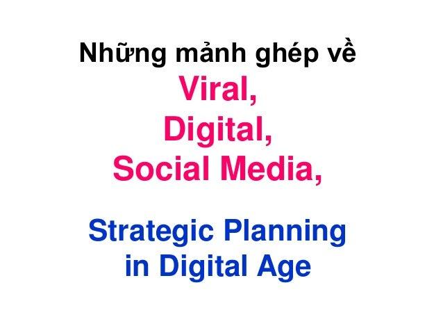 Những mảnh ghép vềViral,Digital,Social Media,Strategic Planningin Digital Age
