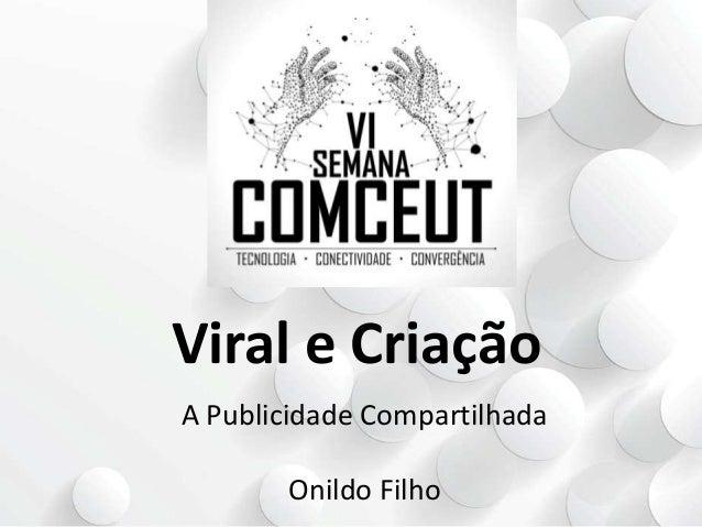 Viral e Criação A Publicidade Compartilhada Onildo Filho
