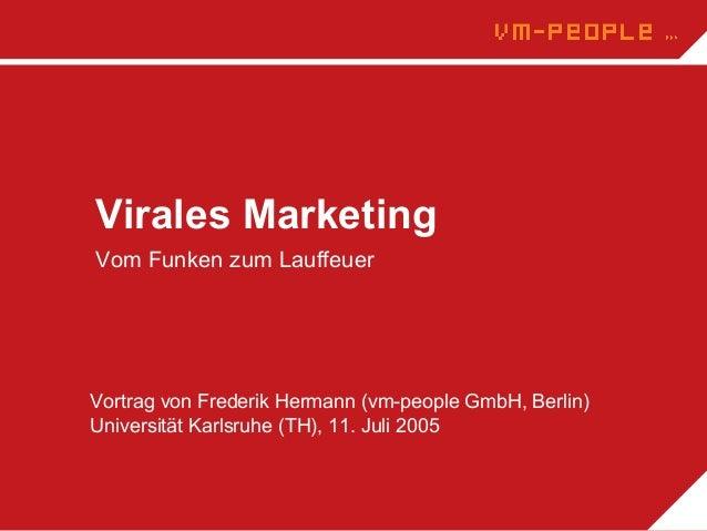 Virales MarketingVom Funken zum LauffeuerVortrag von Frederik Hermann (vm-people GmbH, Berlin)Universität Karlsruhe (TH), ...