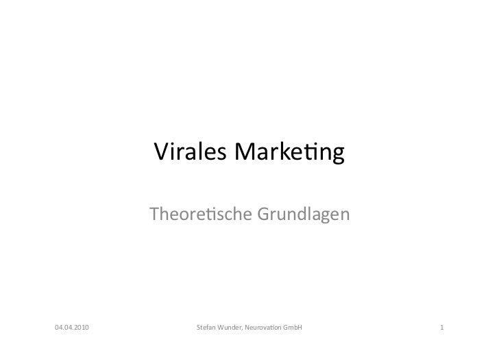 Virales Marke+ng                  Theore+sche Grundlagen 04.04.2010          Stefan Wunder, Neurova+on Gmb...