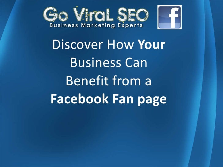 Discover How  Your  Business Can Benefit from a  Facebook Fan page