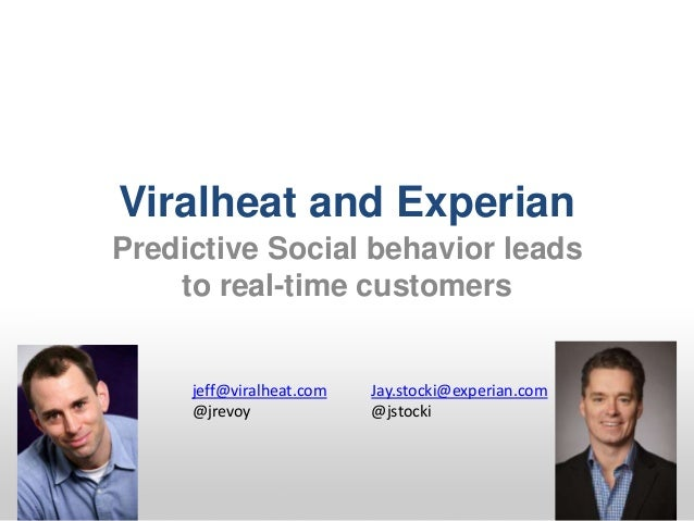 Viralheat and Experian Predictive Social behavior leads to real-time customers jeff@viralheat.com @jrevoy Jay.stocki@exper...