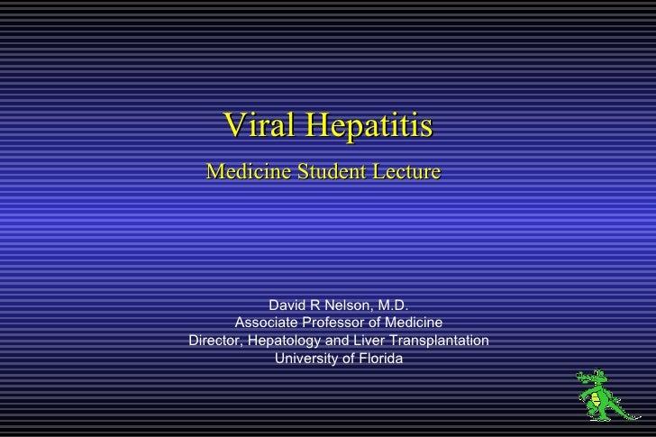 Viral Hepatitis Medicine Student Lecture   David R Nelson, M.D. Associate Professor of Medicine Director, Hepatology and L...