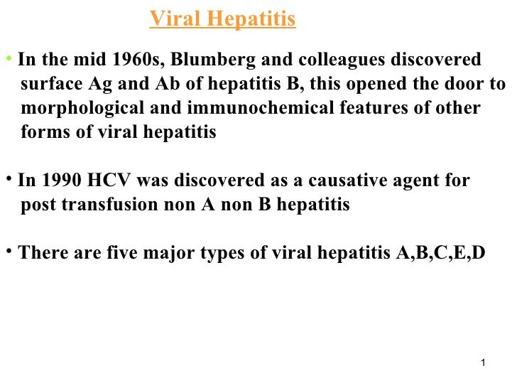 Viral Hepatitis <ul><li>In the mid 1960s, Blumberg and colleagues discovered </li></ul><ul><li>surface Ag and Ab of hepati...