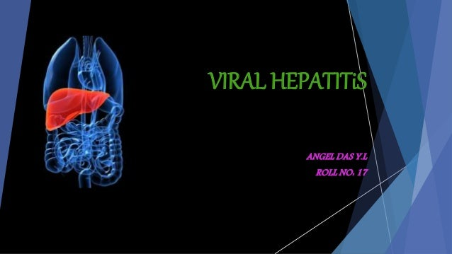 VIRAL HEPATITiS ANGEL DAS Y.L ROLL NO: 17