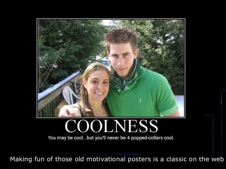 Making fun of those old motivational posters is a classic on the web