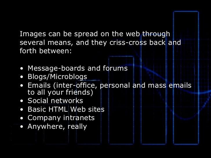<ul><li>Images can be spread on the web through </li></ul><ul><li>several means, and they criss-cross back and  </li></ul>...