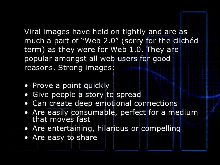 """<ul><li>Viral images have held on tightly and are as </li></ul><ul><li>much a part of """"Web 2.0"""" (sorry for the clichéd </l..."""
