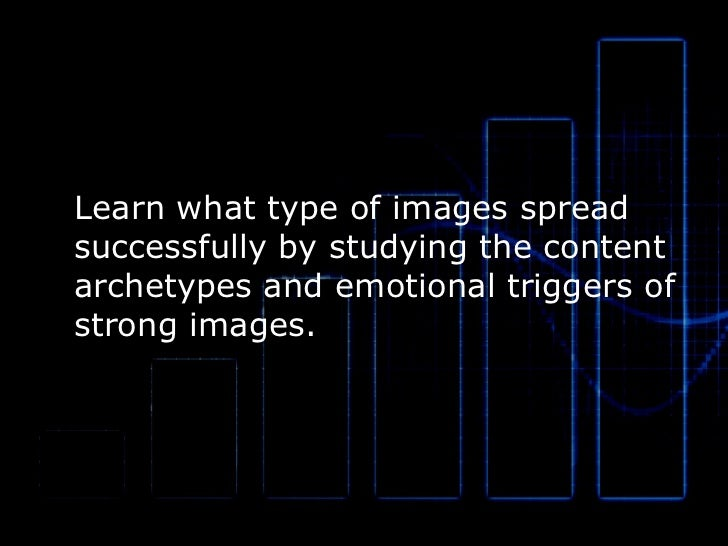 Learn what type of images spread successfully by studying the content archetypes and emotional triggers of  strong images.