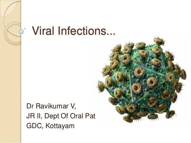 Viral Infections... Dr Ravikumar V, JR II, Dept Of Oral Path, GDC, Kottayam