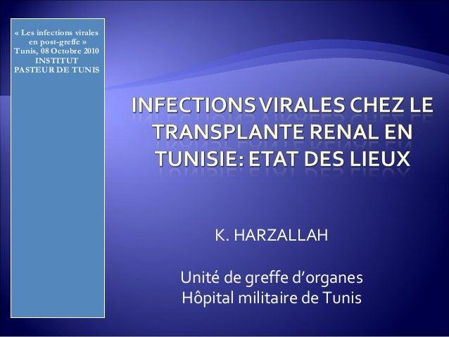« Les infections virales en post-greffe » Tunis, 08 Octobre 2010 INSTITUT PASTEUR DE TUNIS K. HARZALLAH Unité de greffe d'...