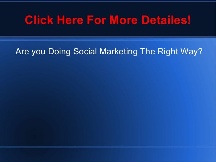 Click Here For More Detailes! <ul>Are you Doing Social Marketing The Right Way? </ul>