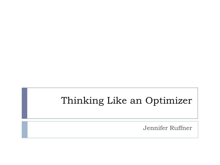 Thinking Like an Optimizer<br />Jennifer Ruffner<br />