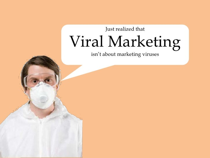 Just realized that <br />Viral Marketing <br />isn't about marketing viruses<br />