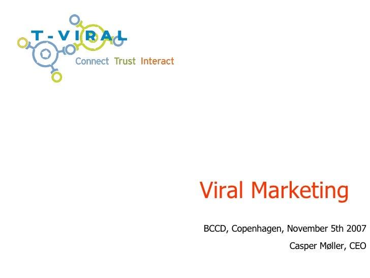 Viral Marketing BCCD, Copenhagen, November 5th 2007 Casper M øller, CEO